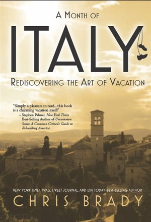 Book - A Month of Italy: Rediscovering the Art of Vacation by Chris Brady