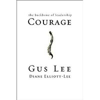 Courage: The Backbone of Leadership by Gus Lee