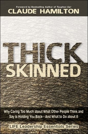 Thick-Skinned of the Life Leadership Essesntials Series with Foreword by Claude Hamilton