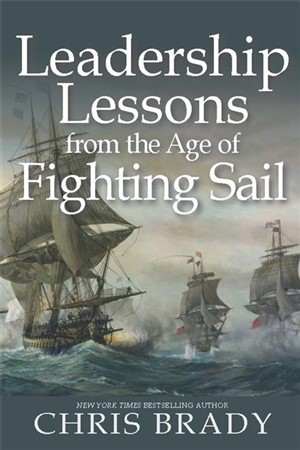 Leadership Lessons from the Age of Fighting Sail by Chris Brady